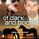 Of Dark and Bright: Dark Horse Series, Book 3 Audiobook by Kate Sherwood Narrated by Peter B. Brooke