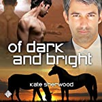 Of Dark and Bright: Dark Horse Series, Book 3 | Kate Sherwood