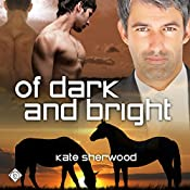 Of Dark and Bright: Dark Horse Series, Book 3 | [Kate Sherwood]
