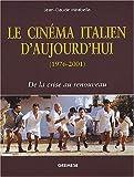 echange, troc Jean-Claude Mirabella - Le cinéma italien d'aujourd'hui (1976-2001) : De la crise au renouveau