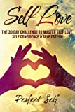 Self Love: The 30 Day Challenge To Master Self Love, Self Confidence & Self Esteem (Love Yourself,Self Acceptance,Self Confidence,Self Esteem,Self Improvement,Happiness,Depression) (Volume 2)