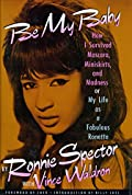 Be My Baby: THE AUTOBIOGRAPHY OF RONNIE SPECTOR