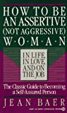 Jean Baer How to be an Assertive (Not Aggressive) Woman in Life, in Love and on the Job: A Total Guide to Self-Assertiveness (Signet)