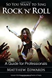 Matthew Edwards So You Want to Sing Rock 'n' Roll: A Guide for Professionals