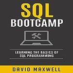 SQL: Bootcamp: Learn the Basics of SQL Programming   David Maxwell