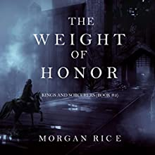 The Weight of Honor: Kings and Sorcerers, Book 3 (       UNABRIDGED) by Morgan Rice Narrated by Wayne Farrell