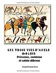 Les trois vies d'Adele de Blois: Fill...