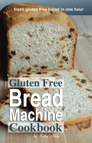 Gluten Free Bread Machine Cookbook by Kathy Addis