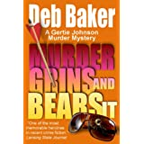 Murder Grins and Bears It : A Gertie Johnson Murder Mystery: Gertie Johnson Murder Mystery Series, Book 2by Deb Baker