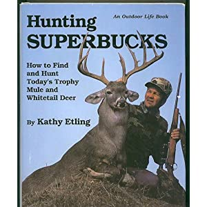 Hunting Superbucks: How to Find and Hunt Recordbook Deer Kathy Etling