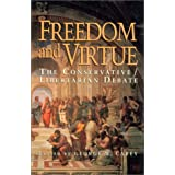 Freedom and Virtue: The Conservative/ Libertarian Debate ~ George W. Carey