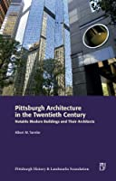 Pittsburgh Architecture in the Twentieth Century: Notable Modern Buildings and Their Architects