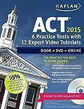 Kaplan ACT 2015 6 Practice Tests with 12 Expert Video Tutorials: Book + DVD + Online (Kaplan Test Prep)