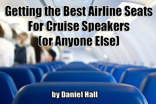 Getting the Best Airline Seats: For Cruise Ship Speakers (Or Anyone Else)