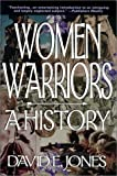 Women Warriors: A History (The Warriors) (1574882066) by David E. Jones