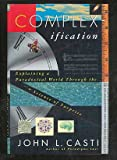 Complexification: Explaining a Paradoxical World Through the Science of Surprise (0060168889) by John L. Casti