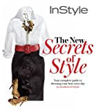 img - for Instyle the New Secrets of Style: Your Complete Guide to Dressing Your Best Every Day book / textbook / text book