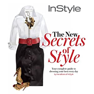 Instyle the New Secrets of Style: Your Complete Guide to Dressing Your Best Every Day