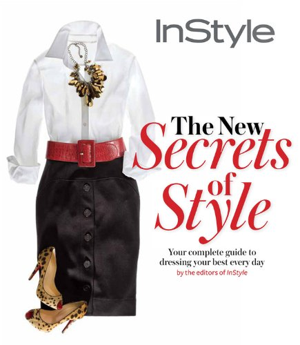 The New Secrets of Style: Your Complete Guide to Dressing Your Best Every Day (Instyle)