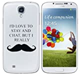 Samsung Galaxy S4 Case - I'D LOVE TO STAY AND CHAT BUT I REALLY MOUSTACHE i9500 Funny Mustache Hard Back SIV Cover From Gadget Zoo