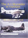 Image of The A-1 Skyraider in Vietnam: The Spads Last War (Schiffer Military History Book)