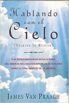 Amazon.com: Hablando Con el Cielo (9789500819954): James Van Praagh