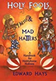 Holy Fools and Mad Hatters: A Handbook for Hobbyhorse Holiness (0939516187) by Hays, Edward