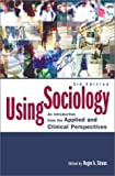 Using Sociology: An Introduction from the Applied and Clinical Perspectives