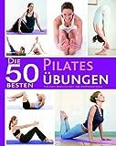 50 Besten Pilates Übungen: Für Kraft, Beweglichkeit und Körperkontrolle