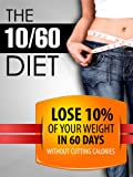 51BJcVmbocL. SL160  The 10/60 Diet: How to lose 10% of your body weight in 60 days.