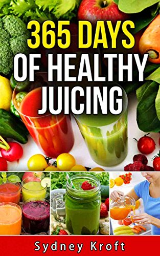 365-days-of-healthy-juicing-juicing-recipes-juicing-for-weight-loss-juicing-for-beginners-fruit-infu