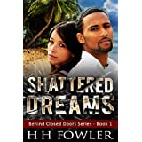 Shattered Dreams (Behind Closed Doors Book 1) ~ H.H. Fowler