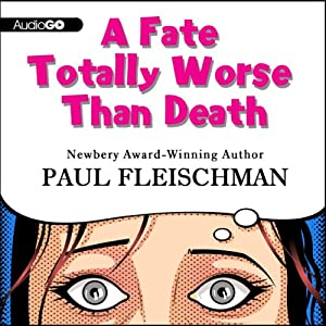 A Fate Totally Worse Than Death | [Paul Fleischman]
