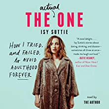 The Actual One: How I Tried, and Failed, to Avoid Adulthood Forever Audiobook by Isy Suttie Narrated by Isy Suttie