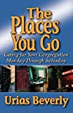 img - for The Places You Go: Caring for Your Congregation Monday through Saturday Paperback - January 1, 2004 book / textbook / text book