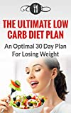 Low Carb Diet Plan: An Optimal 30 Day Plan For Losing Weight (Low Carb And Weight Loss Recipes)
