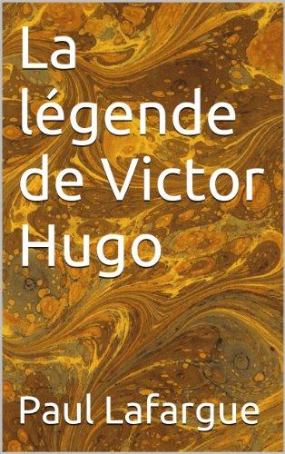 Paul Lafargue - La légende de Victor Hugo