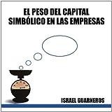 """""""El Peso del Capital Simbólico en las Empresas"""""""