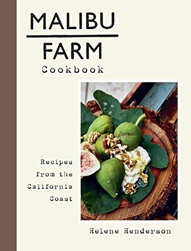 Malibu Farm Cookbook: Recipes from the California Coast by Helene Henderson