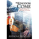 Thy Kingdom Come : Overcoming in a Failing Economy ~ Anthony Reinglas