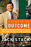 img - for By Jack Stack A Stake in the Outcome: Building a Culture of Ownership for the Long-Term Success of Your Business book / textbook / text book