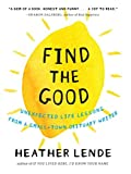 img - for Find the Good: Unexpected Life Lessons from a Small-Town Obituary Writer by Heather Lende (2015-04-28) book / textbook / text book
