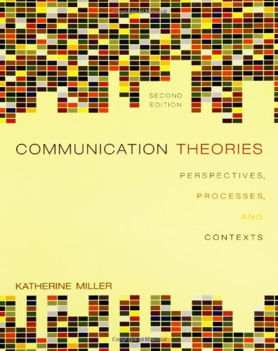 Communication Theories:  Perspectives, Processes, and...