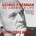 George F. Kennan: An American Life (       UNABRIDGED) by John Lewis Gaddis Narrated by Malcolm Hilgartner