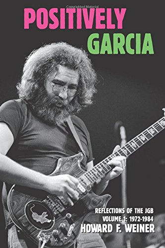 Howard Weiner Positively Garcia: Reflections of the JGB, Volume 1: 1972-1984