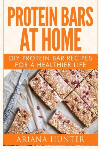 Protein Bars At Home: DIY Protein Bar Recipes For A Healthier Life (DIY Protein Bars, Homemade Protein Bars, Build Muscle and Get Fit) (Build A Bar compare prices)