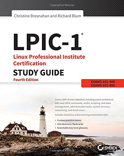 LPIC-1 Linux Professional Institute Certification Study Guide: Exam 101-400 and Exam 102-400, by Christine Bresnahan, Richard Blum