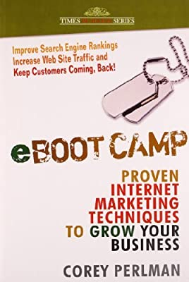 eBoot Camp: Proven Internet Marketing Techniques to Grow Your Business by Corey Perlman (2009-08-06)