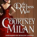 The Duchess War: The Brothers Sinister, Book 1 Hörbuch von Courtney Milan Gesprochen von: Rosalyn Landor