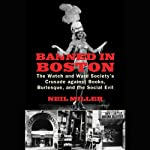 Banned in Boston: The Watch and Ward Society's Crusade Against Books, Burlesque, and the Social Evil | Neil Miller